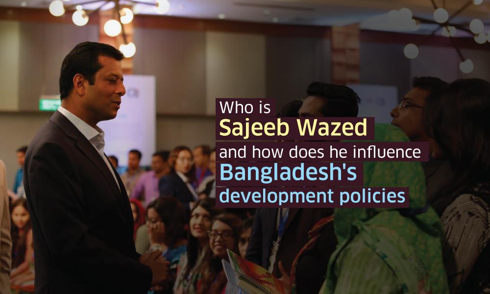 Who is Sajeeb Wazed and how does he influence Bangladesh's development policies