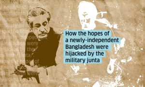How the promise of a newly-independent Bangladesh was hijacked by the military junta